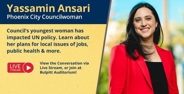 Yassamin Ansari, of the Phoenix City Council, will talk about her experience at the UN, and her council agenda at the College